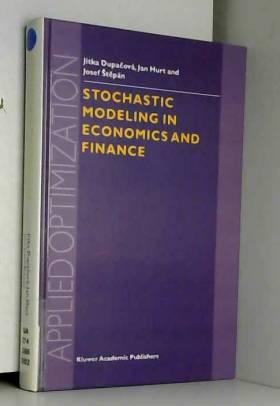 Jitka Dupacova, Jan Hurt et Josef Stepan - Stochastic Modeling in Economics and Finance