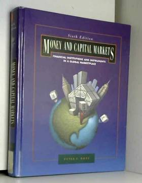 Peter S. Rose - Money and Capital Markets: Financial Institutions and Instruments in a Global Marketplace