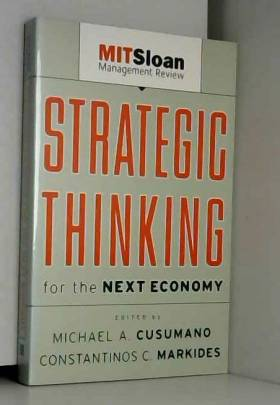 Michael Cusumano et Constantinos Markides - Strategic Thinking for the Next Economy