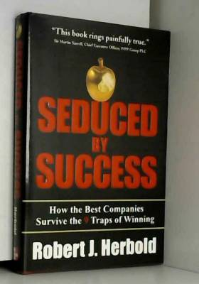 Robert J. Herbold - Seduced by Success: How the Best Companies Survive the 9 Traps of Winning