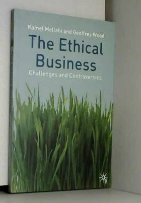 Geoffrey Wood et Kamel Mellahi - The Ethical Business: Challenges and Controversies
