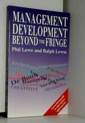 Phil Lowe et Ralph Lewis - Management Development Beyond the Fringe: A Practical Guide to Alternative Approaches