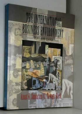 J Stewart Black, Anant K Sundaram et A K Sundaram - The International Business Environment: Text and Cases