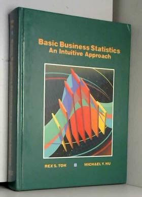 Rex S. Toh et Michael Y. Hu - Basic Business Statistics: An Intuitive Approach
