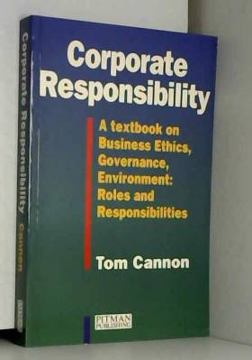 Tom Cannon - Corporate Responsibility: A Textbook on Business Ethics, Governance, Environment: Roles and...
