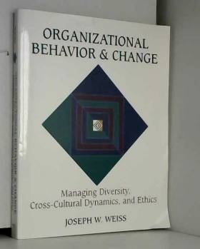 Joseph W. Weiss - Organizational Behavior and Change: Managing Diversity, Cross-Cultural Dynamics, and Ethics