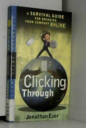 Jonathan Ezor - Clicking Through: A Survival Guide for Bringing Your Company Online
