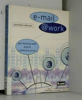 Jonathan. Whelan - E-Mail @ Work: Get moving with digital communication