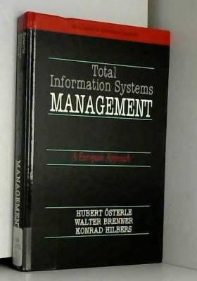 Hubert Oesterle, Walter Brenner et Konrad Hilbers - Total Information Systems Management: A European Approach