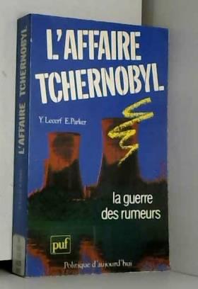 Yves Lecerf - L'Affaire Tchernobyl : La guerre des rumeurs