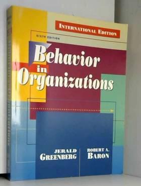 Robert A. Baron, Jerald Greenberg et Jerald... - Behavior in Organizations