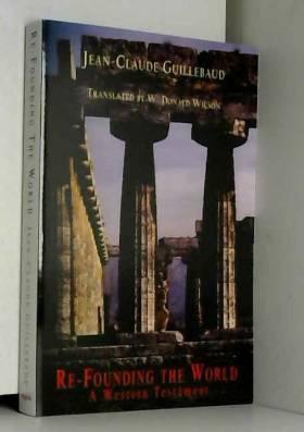 Jean-Claude Guillebaud - Re-Founding The World: A Western Testament