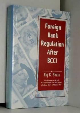 Raj K. Bhala - Foreign Bank Regulation After Bcci