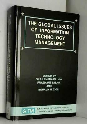 Shailendra Palvia, etc., Prashant Palvia et... - The Global Issues of Information Technology Management