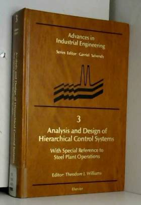 Theodore J. Williams - Analysis and Design of Hierarchical Control Systems: With Special Reference to Steel Plant...