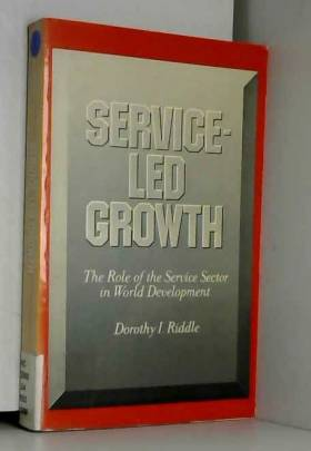 Dorothy I. Riddle - Service Led Growth: The Role of the Service Sector in World Development