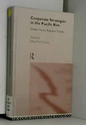 Denis Fred Simon - Corporate Strategies in the Pacific Rim: Global Versus Regional Trends (International Business)