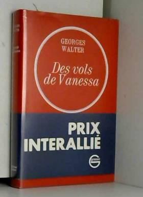 Walter Georges - Des vols de vanessa. roman.