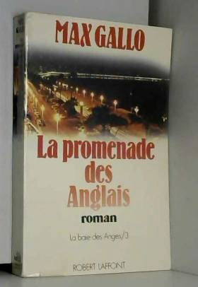 Max GALLO - LA BAIE DES ANGES. TOME 3. LA PROMENADE DES ANGLAIS.