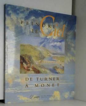 Collectif - Peindre le ciel : De Turner à Monet, [exposition, 8 avril-9 juillet 1995, Musée-promenade de...