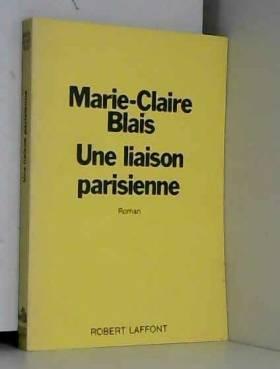 Marie Claire Blais - Une liaison parisienne
