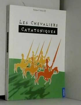 Robert Nauze - Les chevaliers catatoniques