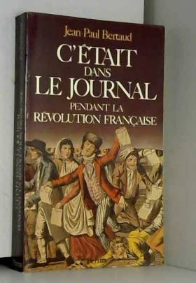 Bertaud - C'était dans le journal pendant la Révolution française