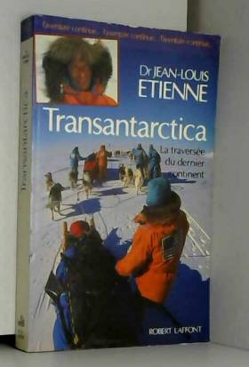Jean-Louis Etienne - Transantarctica : La Traversée du dernier continent