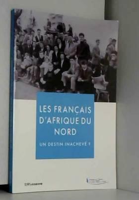 Collectif - Les Français d'Afrique du Nord - Un destin inachevé ?