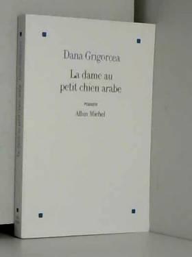 Dana Grigorcea - La Dame au petit chien arabe