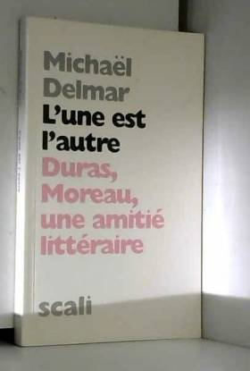 Michaël Delmar - L'une est l'autre : Duras-Moreau, une amitié littéraire