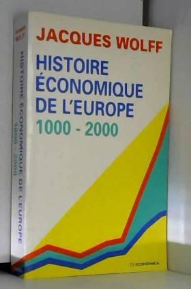Jacques Wolff - Histoire économique de l'Europe: 1000-2000