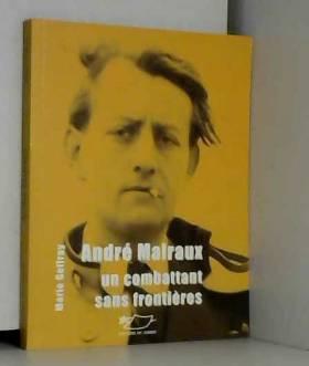 Marie Geffray et Michaël de Saint-Cheron - André Malraux : Un combattant sans frontières