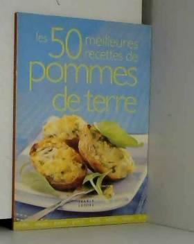Collectif - Les 50 meilleures recettes de pommes de terre