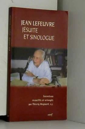 Thierry Meynard - Jean Lefeuvre, jésuite et sinologue