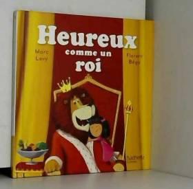 MARC LEVY & FLORENT BÉGU et DIVERS - HEUREUX COMME UN ROI