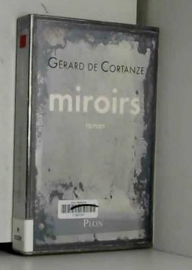 Gérard de Cortanze - Miroirs