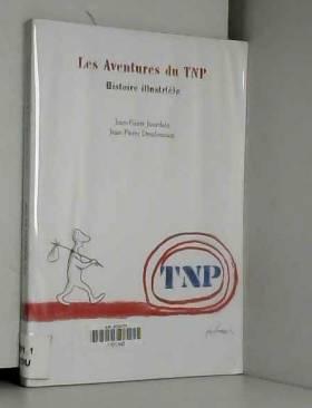 Jean-Pierre Jourdain et Jean-Pierre Desclozeaux - Les Aventures du TNP : Histoire illustr(é)e