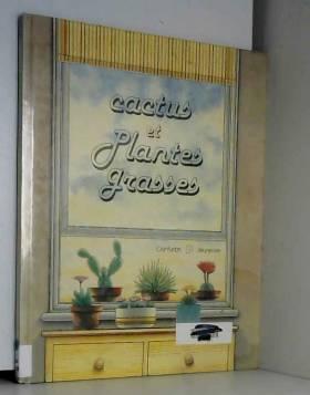 Sue Tarsky et Illustré par Grahame Corbett et... - Cactus et plantes grasses