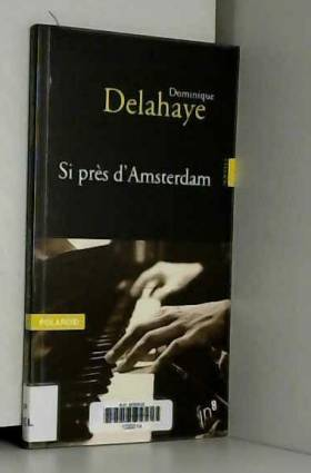 Dominique Delahaye - Si Pres d'Amsterdam