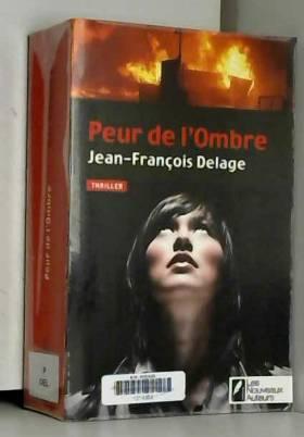 Jean-francois Delage - Peur de l'Ombre. Gagnant Prix VSD du Polar 2014.