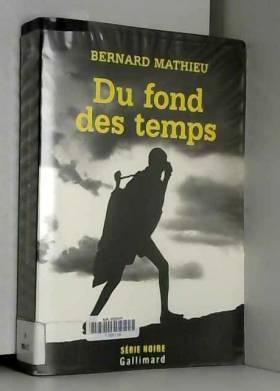Bernard Mathieu - Du fond des temps