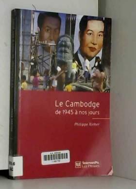 Philippe Richer - Le Cambodge de 1945 à nos jours