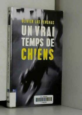 Olivier Las Vergnas - Un vrai temps de chiens