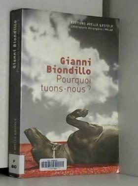 Gianni Biondillo - Pourquoi tuons-nous?