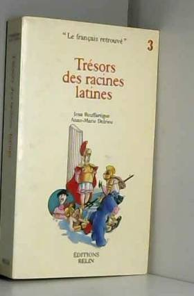 Jean Bouffartigue et Anne-Marie Delrieu - Trésors des racines latines