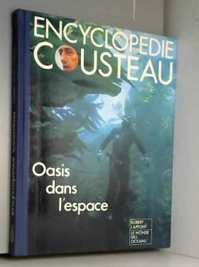 Encyclopédie Cousteau - Oasis Dans l' Espace
