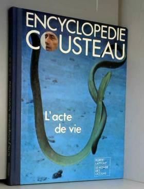 Encyclopédie Cousteau - l' acte De Vie