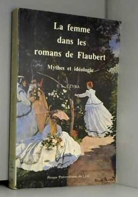 l. Czyba - Mythes et idéologie de la femme dans les romans de Flaubert