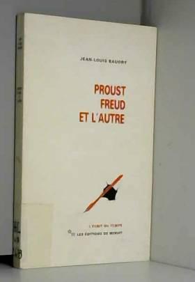 Jean-Louis Baudry - Proust, Freud et l'autre